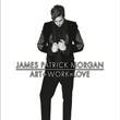 Art + Work = Love EP by James Patrick Morgan
