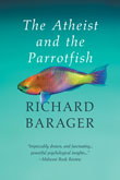 Enter to win The Atheist and the Parrotfish by Richard Barager!