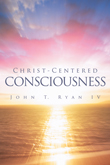 Win Christ-Centered Consciousness by John Ryan