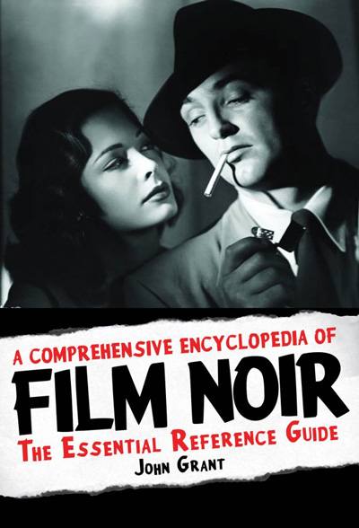 A Comprehensive Encyclopedia of Film Noir by John Grant