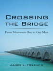 Win Crossing the Bridge: From Mennonite Boy to Gay Man by James L. Helmuth