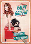 Enter to win KATHY GRIFFIN: Pants Off and Tired Hooker on DVD!