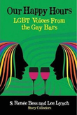 Enter to win a digital download of Our Happy Hours, LGBT Voices From the Gay Bars!