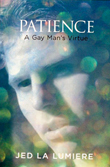 Win Patience: A Gay Man's Virtue by Jed La Lumiere!