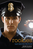Win Rookies: Gay Erotic Cop Stories edited by Shane Allison from Cleis Press!