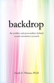 Win Backdrop: The Politics and Personalities behind Sexual Orientation Research by Gayle E. Pitman, Ph.D.